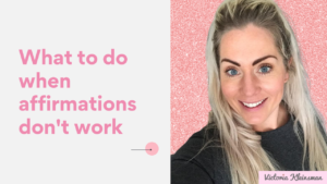 What to do when affirmations don't work
