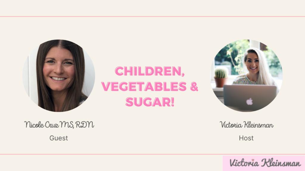 Children, vegetables & sugar!